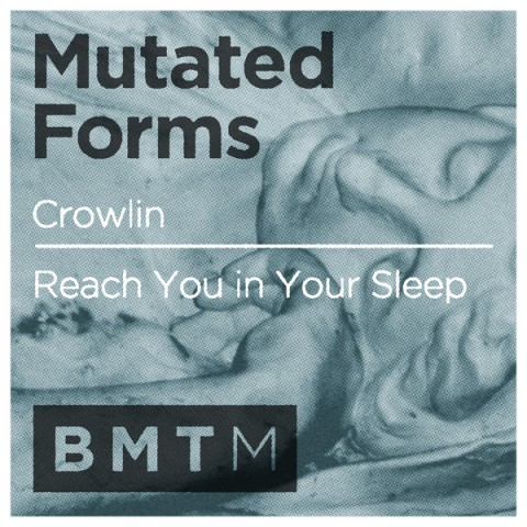 Mutated Forms - Crowlin / Reach You in Your Sleep