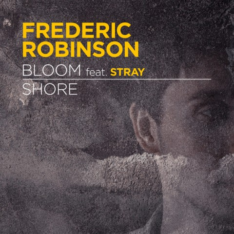 Frederic Robinson - Bloom (feat Stray) / Shore